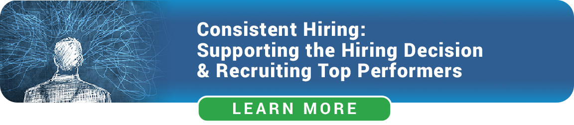 Consistent Hiring: Supporting The Hiring Decision and Recruiting Top Performers